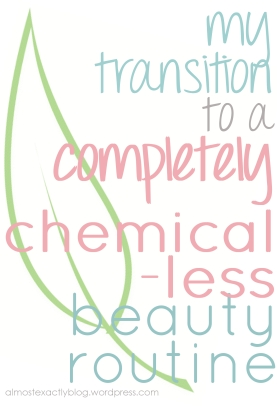 my transition to a completely chemical-less beauty routine
