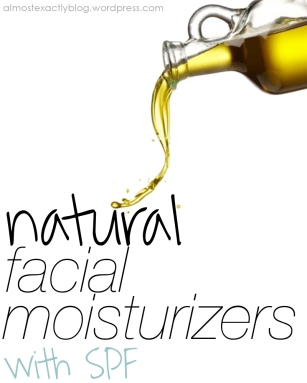 natural facial moisturizers (with spf)