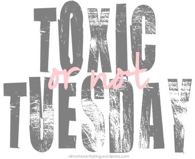 ToxicOrNotTuesday