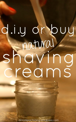 diy or buy - all natural shaving creams, lotions, gels