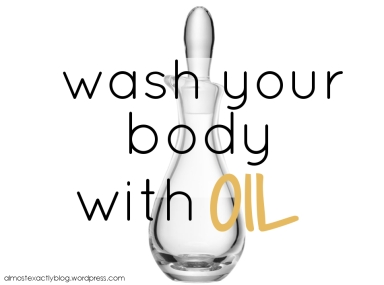 how to wash your body with only OIL (& why you should!)