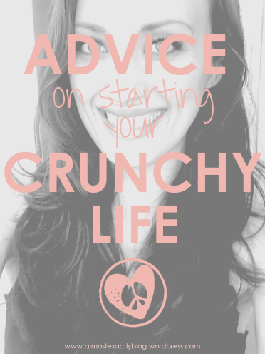 advice for starting your crunchy life