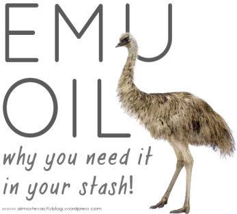 emu oil - you need it!
