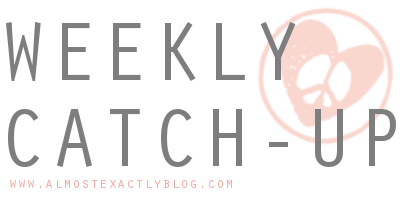 weekly catch up on AlmostExactly Blog